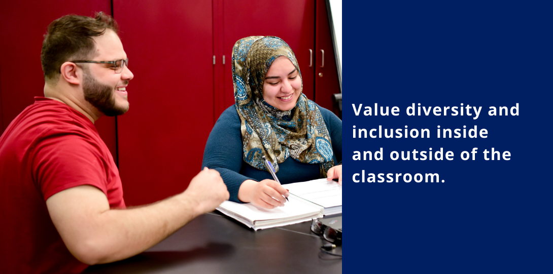 Value diversity and inclusion inside and outside of the classroom.